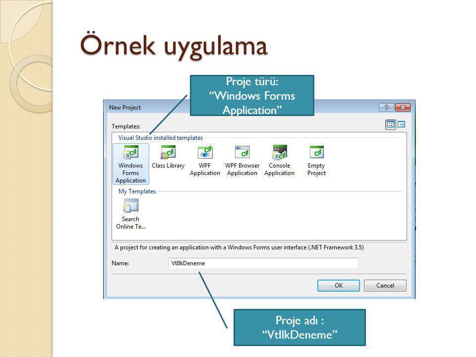 """Örnek uygulama Proje türü: """"Windows Forms Application"""" Proje adı : """"VtIlkDeneme"""""""