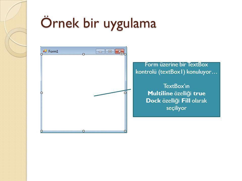 Örnek bir uygulama Form üzerine bir TextBox kontrolü (textBox1) konuluyor… TextBox'ın Multiline özelli ğ i true Dock özelli ğ i Fill olarak seçiliyor