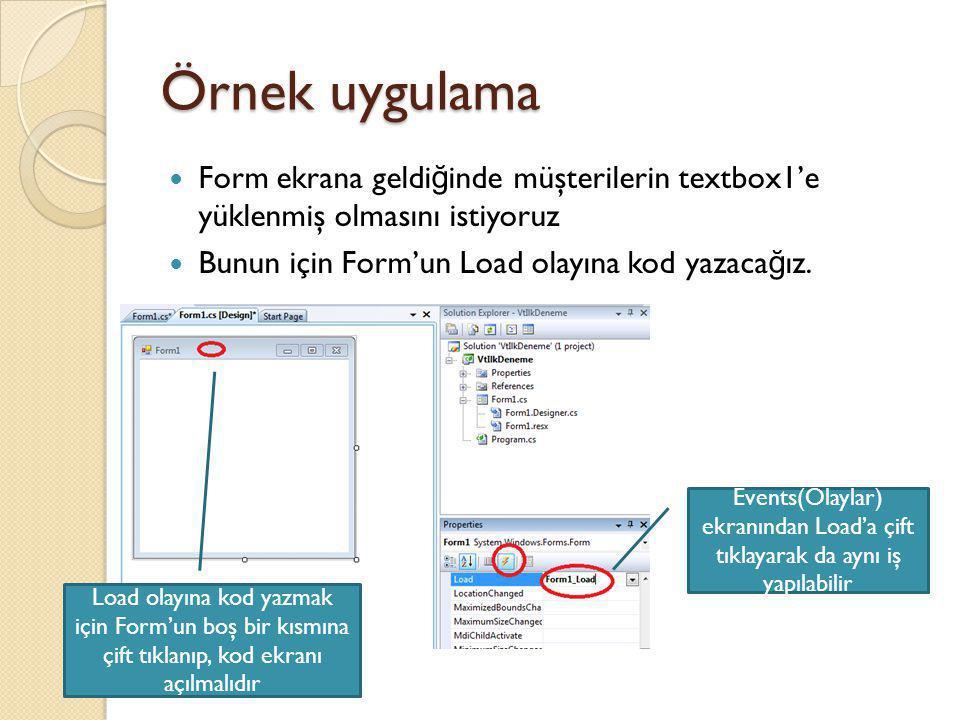 Örnek uygulama Form ekrana geldi ğ inde müşterilerin textbox1'e yüklenmiş olmasını istiyoruz Bunun için Form'un Load olayına kod yazaca ğ ız. Events(O