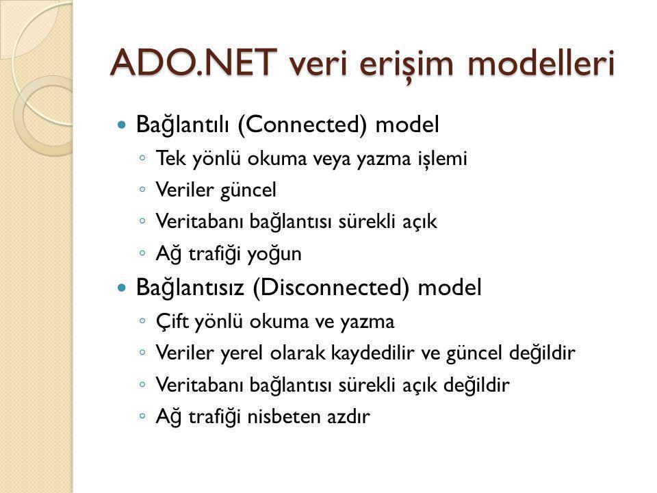 ADO.NET veri erişim modelleri Ba ğ lantılı (Connected) model ◦ Tek yönlü okuma veya yazma işlemi ◦ Veriler güncel ◦ Veritabanı ba ğ lantısı sürekli aç