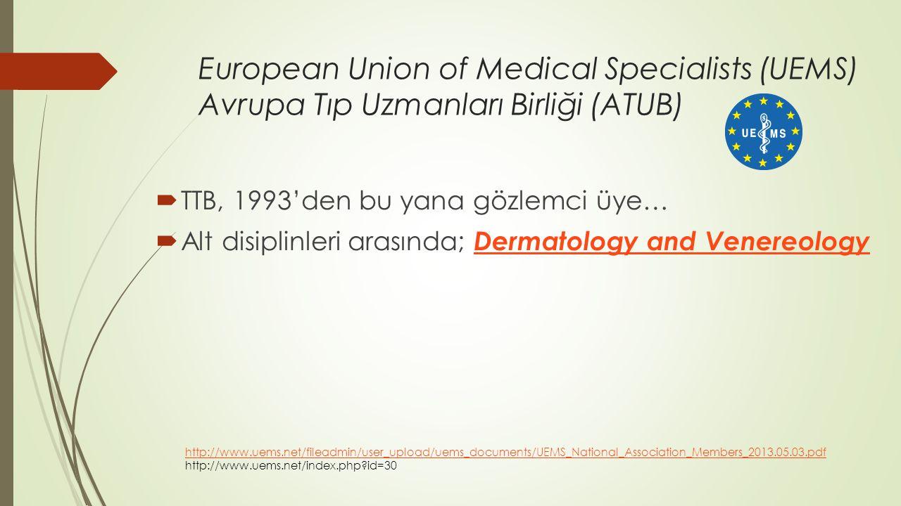 European Union of Medical Specialists (UEMS) Avrupa Tıp Uzmanları Birliği (ATUB)  TTB, 1993'den bu yana gözlemci üye…  Alt disiplinleri arasında; De