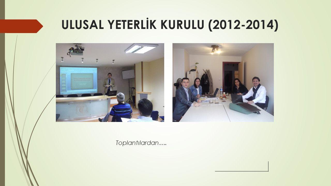 ULUSAL YETERLİK KURULU (2012-2014) Toplantılardan….