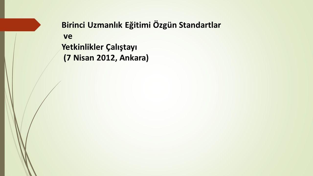 Birinci Uzmanlık Eğitimi Özgün Standartlar ve Yetkinlikler Çalıştayı (7 Nisan 2012, Ankara)