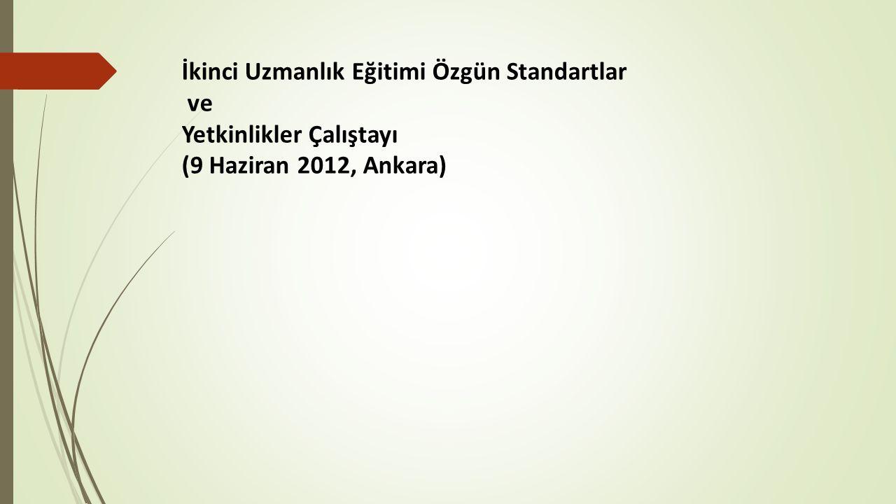 İkinci Uzmanlık Eğitimi Özgün Standartlar ve Yetkinlikler Çalıştayı (9 Haziran 2012, Ankara)