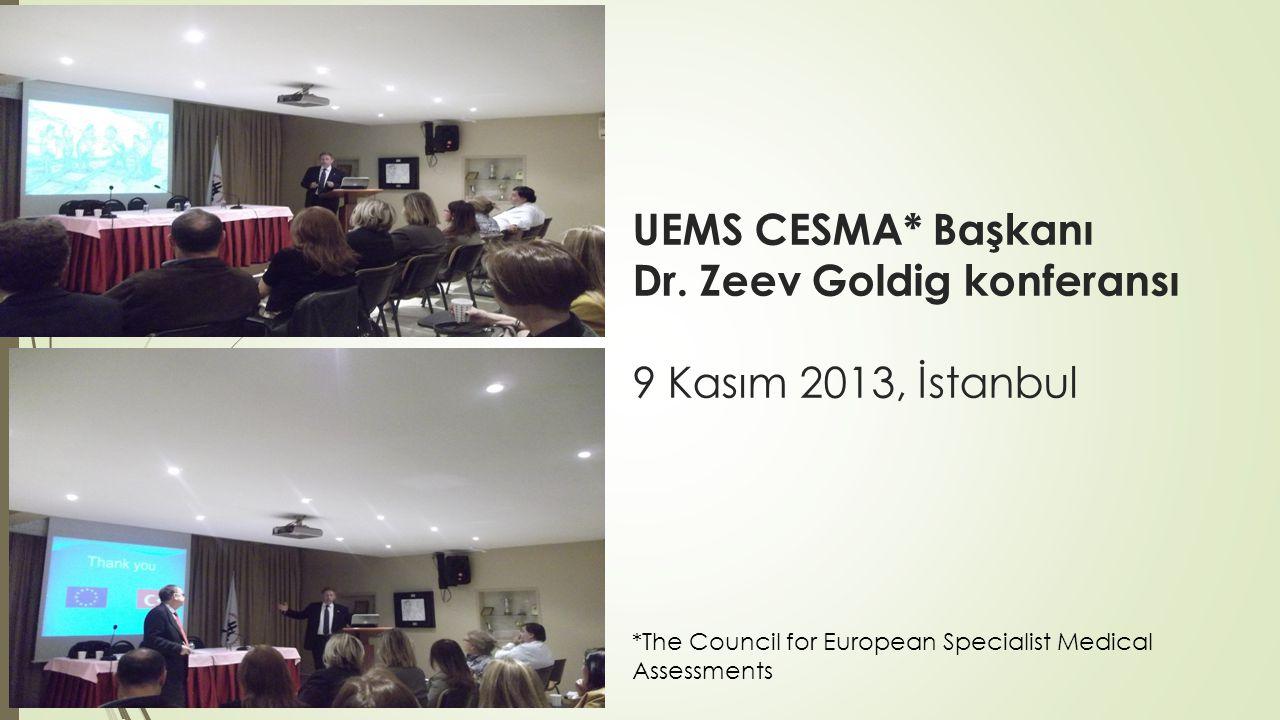 UEMS CESMA* Başkanı Dr. Zeev Goldig konferansı 9 Kasım 2013, İstanbul *The Council for European Specialist Medical Assessments