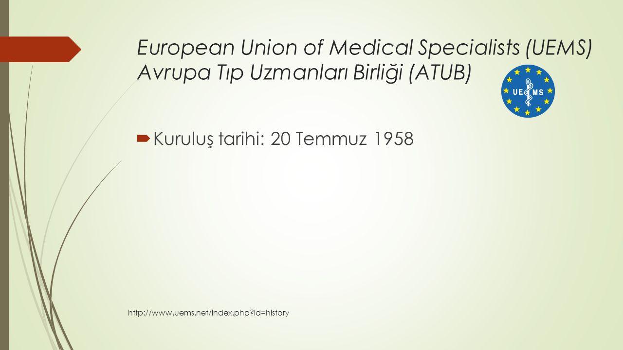 European Union of Medical Specialists (UEMS) Avrupa Tıp Uzmanları Birliği (ATUB)  TTB, 1993'den bu yana gözlemci üye…  Alt disiplinleri arasında; Dermatology and Venereology Dermatology and Venereology http://www.uems.net/fileadmin/user_upload/uems_documents/UEMS_National_Association_Members_2013.05.03.pdf http://www.uems.net/index.php?id=30