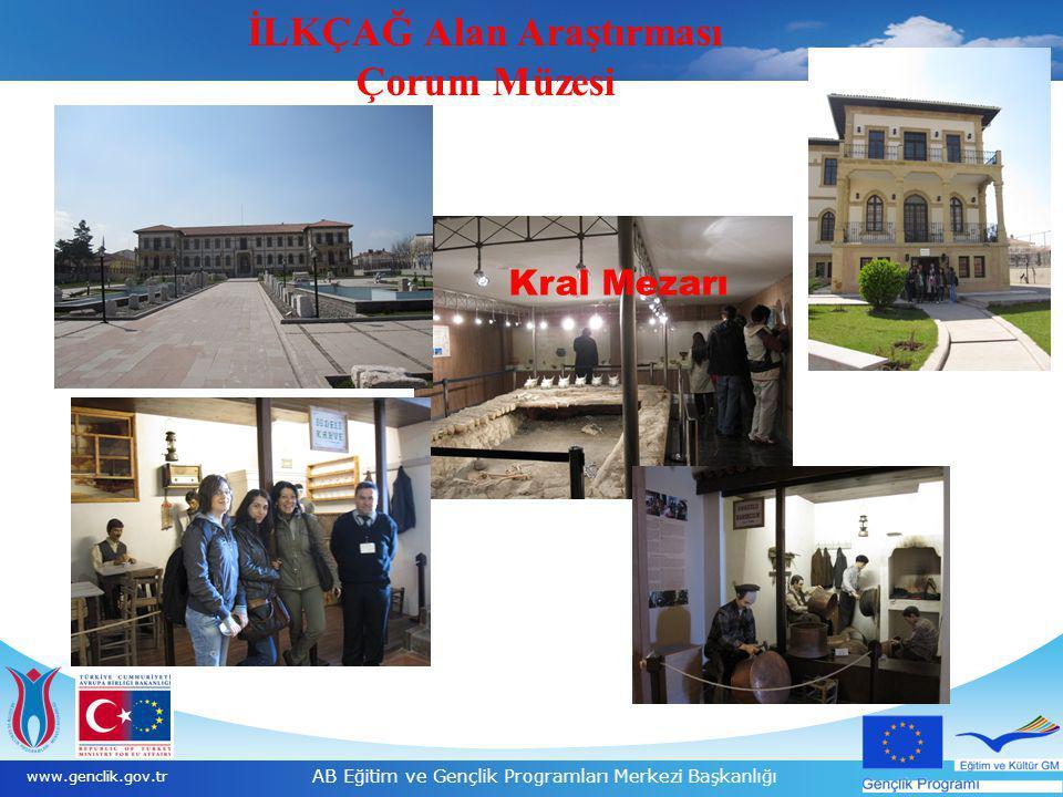 13 www.genclik.gov.tr AB Eğitim ve Gençlik Programları Merkezi Başkanlığı İLKÇAĞ Alan Araştırması Çorum Müzesi Kral Mezarı