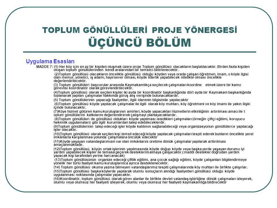 TOPLUM GÖNÜLLÜLERİ PROJE YÖNERGESİ ÜÇÜNCÜ BÖLÜM Uygulama Esasları MADDE 7: (1) Her köy için en az bir kişiden oluşmak üzere proje Toplum gönüllüsü ola