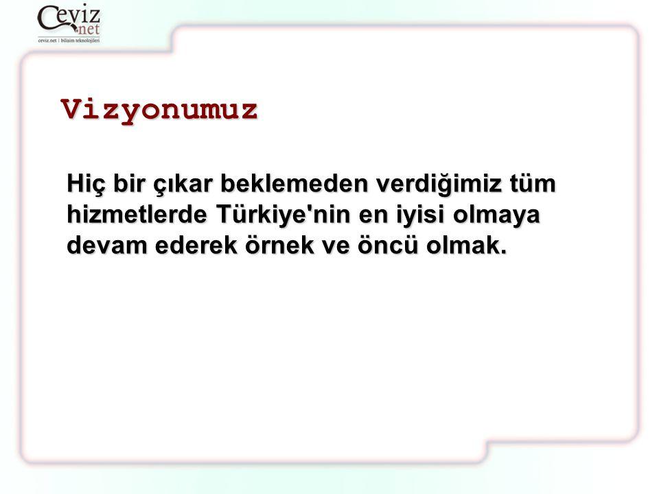 Vizyonumuz Hiç bir çıkar beklemeden verdiğimiz tüm hizmetlerde Türkiye nin en iyisi olmaya devam ederek örnek ve öncü olmak.