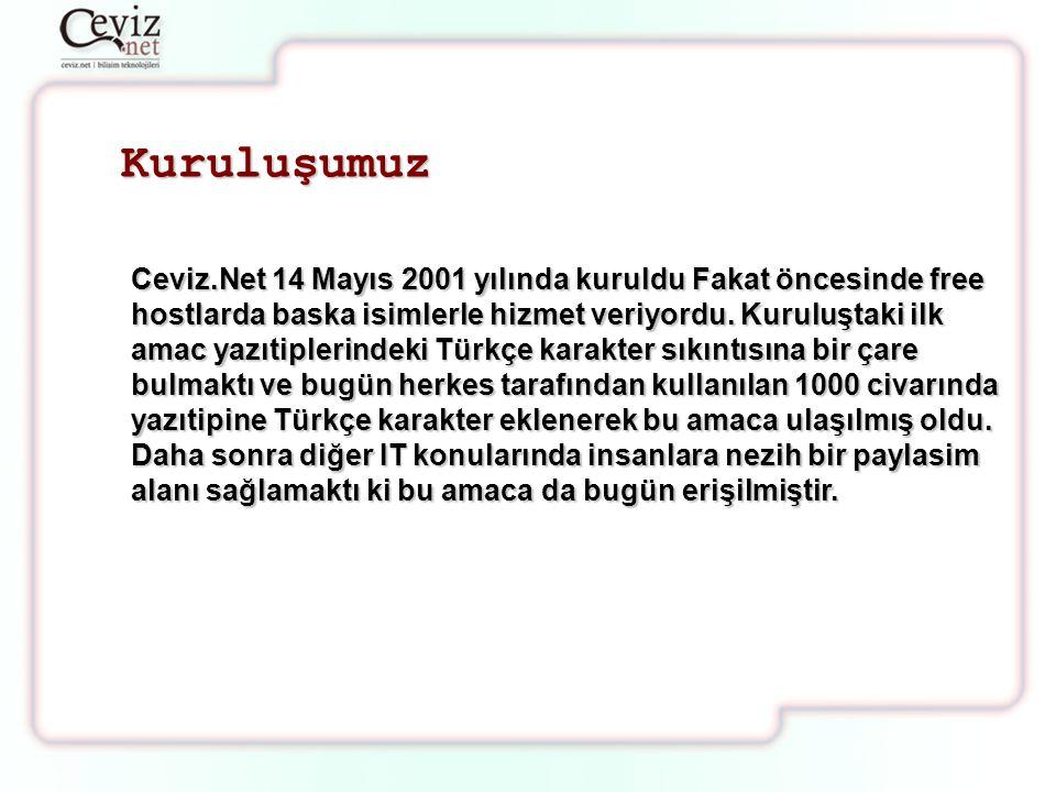 Kuruluşumuz Ceviz.Net 14 Mayıs 2001 yılında kuruldu Fakat öncesinde free hostlarda baska isimlerle hizmet veriyordu.