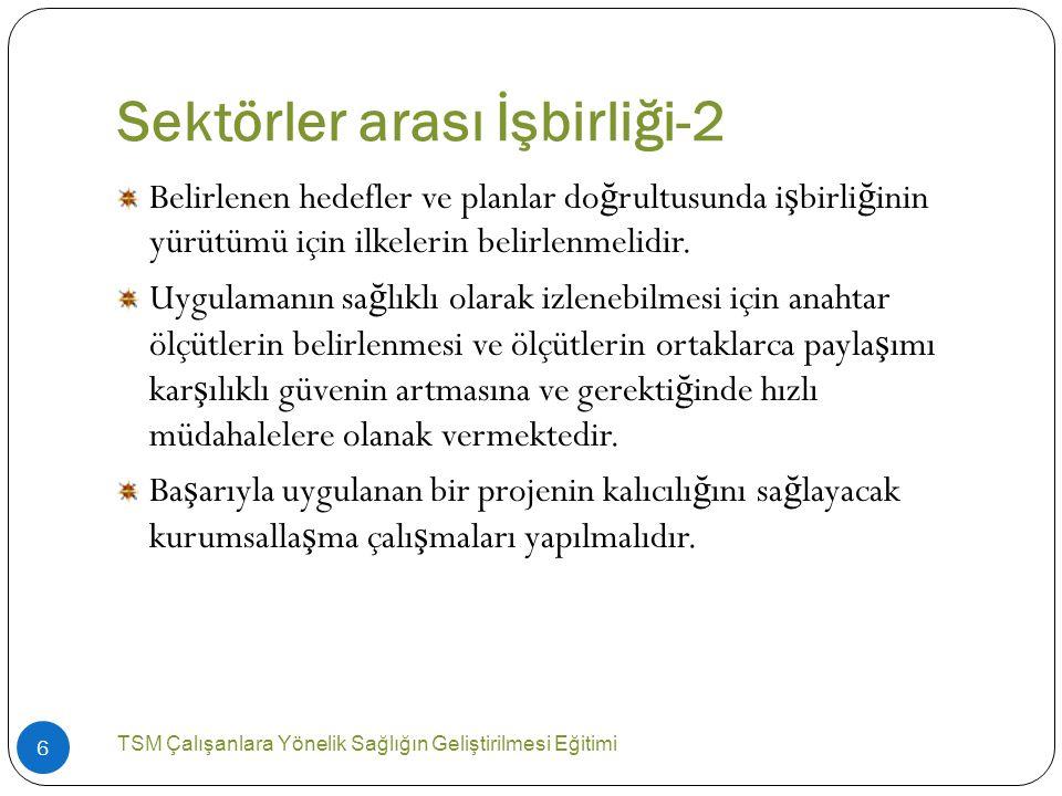 İlkeler TSM Çalışanlara Yönelik Sağlığın Geliştirilmesi Eğitimi 7  Angarya olarak de ğ erlendirmemelidir.