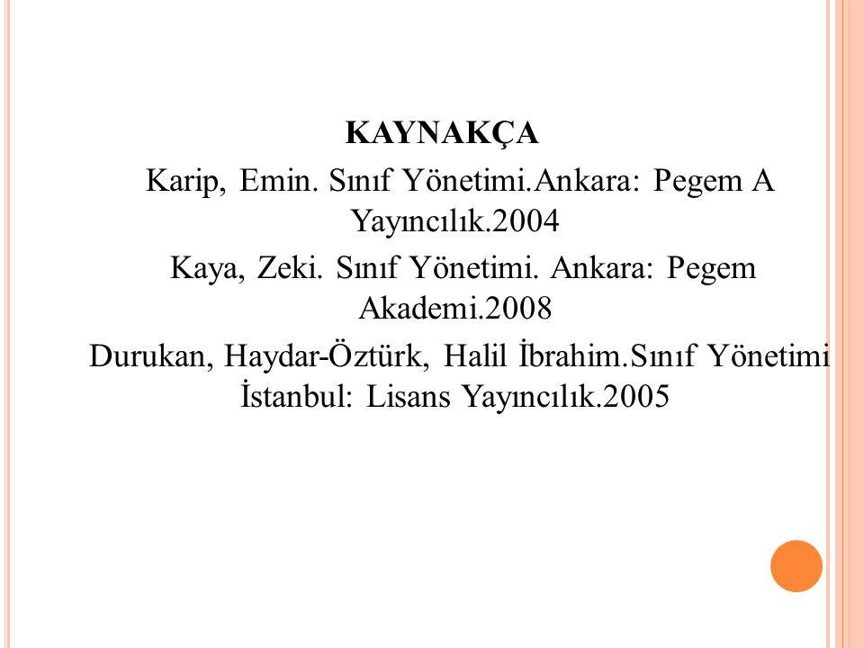 KAYNAKÇA Karip, Emin. Sınıf Yönetimi.Ankara: Pegem A Yayıncılık.2004 Kaya, Zeki. Sınıf Yönetimi. Ankara: Pegem Akademi.2008 Durukan, Haydar-Öztürk, Ha