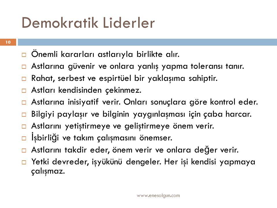Demokratik Liderler www.enesolgun.com 10  Önemli kararları astlarıyla birlikte alır.  Astlarına güvenir ve onlara yanlış yapma toleransı tanır.  Ra