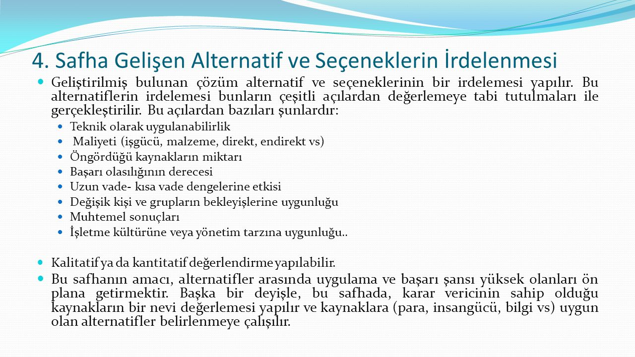 4. Safha Gelişen Alternatif ve Seçeneklerin İrdelenmesi Geliştirilmiş bulunan çözüm alternatif ve seçeneklerinin bir irdelemesi yapılır. Bu alternati