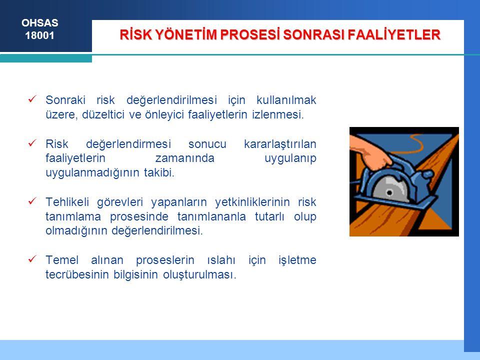 OHSAS 18001 RİSK YÖNETİM PROSESİ SONRASI FAALİYETLER Sonraki risk değerlendirilmesi için kullanılmak üzere, düzeltici ve önleyici faaliyetlerin izlenmesi.