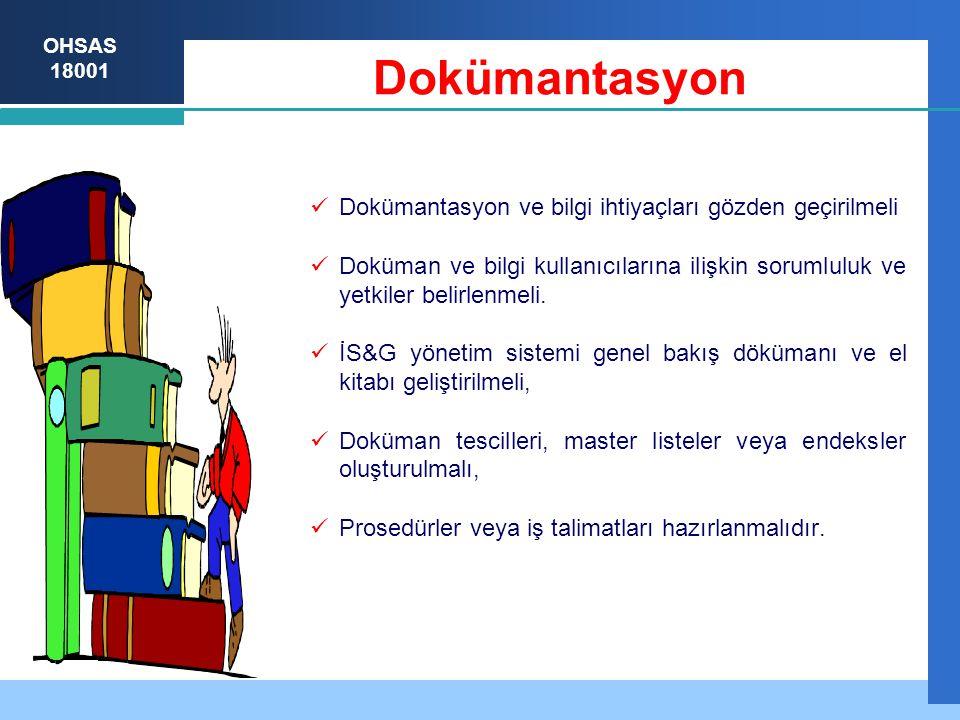 OHSAS 18001 Dokümantasyon Dokümantasyon ve bilgi ihtiyaçları gözden geçirilmeli Doküman ve bilgi kullanıcılarına ilişkin sorumluluk ve yetkiler belirlenmeli.