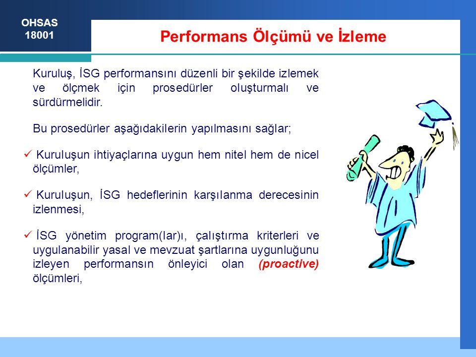 OHSAS 18001 Kuruluş, İSG performansını düzenli bir şekilde izlemek ve ölçmek için prosedürler oIuşturmalı ve sürdürmelidir.
