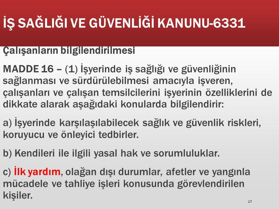 İŞ SAĞLIĞI VE GÜVENLİĞİ KANUNU-6331 Çalışanların bilgilendirilmesi MADDE 16 – (1) İşyerinde iş sağlığı ve güvenliğinin sağlanması ve sürdürülebilmesi