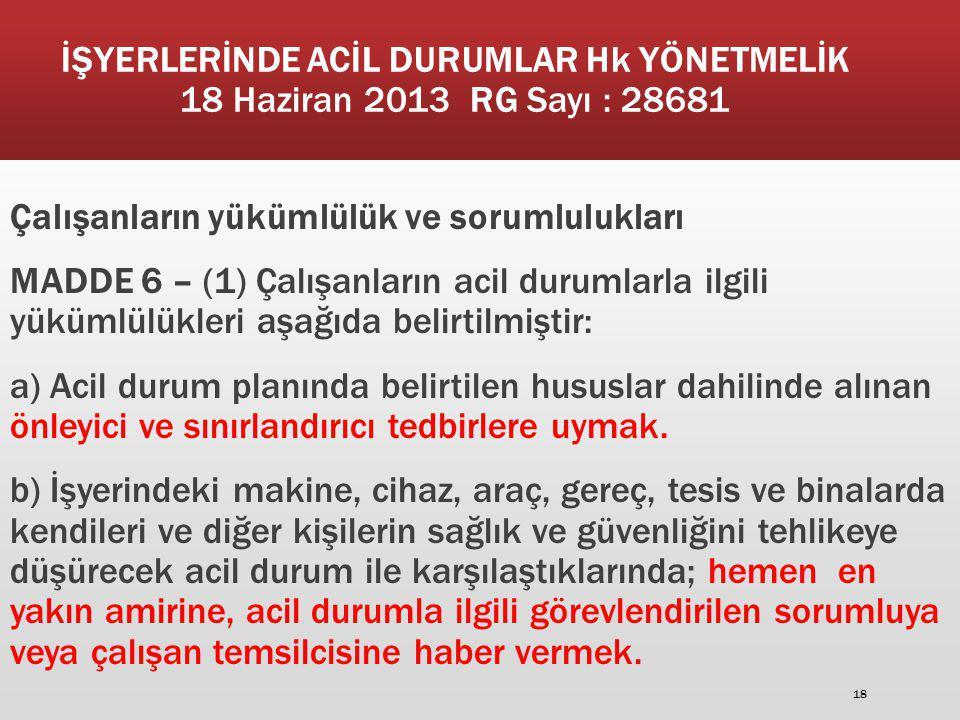 İŞYERLERİNDE ACİL DURUMLAR Hk YÖNETMELİK 18 Haziran 2013 RG Sayı : 28681 Çalışanların yükümlülük ve sorumlulukları MADDE 6 – (1) Çalışanların acil dur