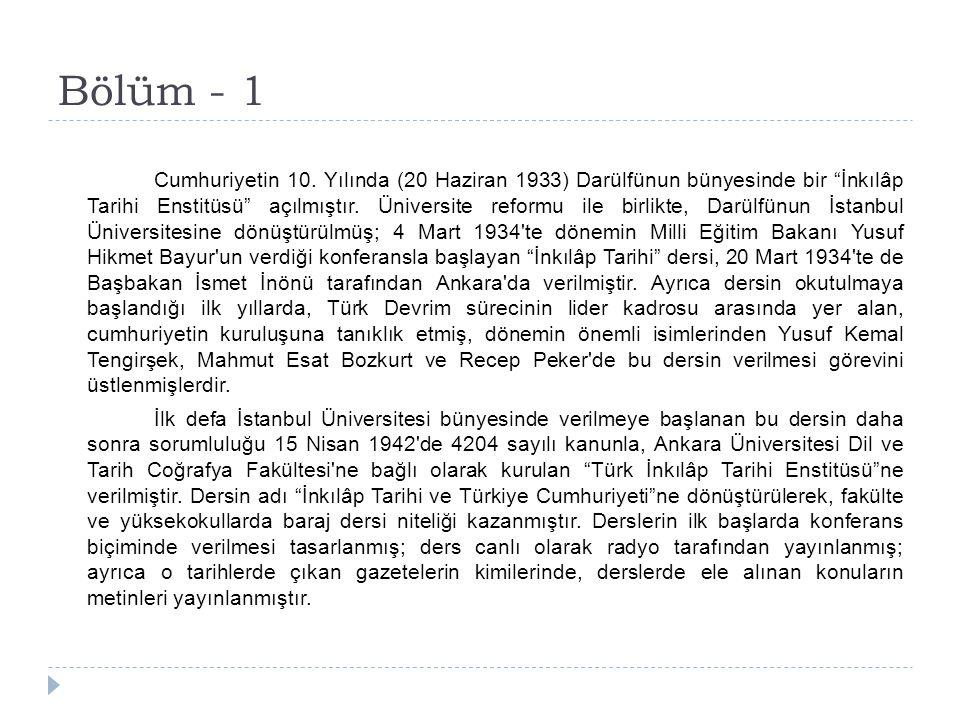 """Bölüm - 1 Cumhuriyetin 10. Yılında (20 Haziran 1933) Darülfünun bünyesinde bir """"İnkılâp Tarihi Enstitüsü"""" açılmıştır. Üniversite reformu ile birlikte,"""