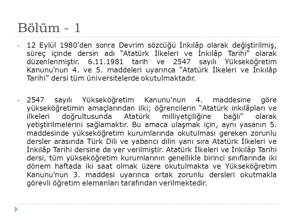 """Bölüm - 1 12 Eylül 1980'den sonra Devrim sözcüğü İnkılâp olarak değiştirilmiş, süreç içinde dersin adı """"Atatürk İlkeleri ve İnkılâp Tarihi"""" olarak düz"""