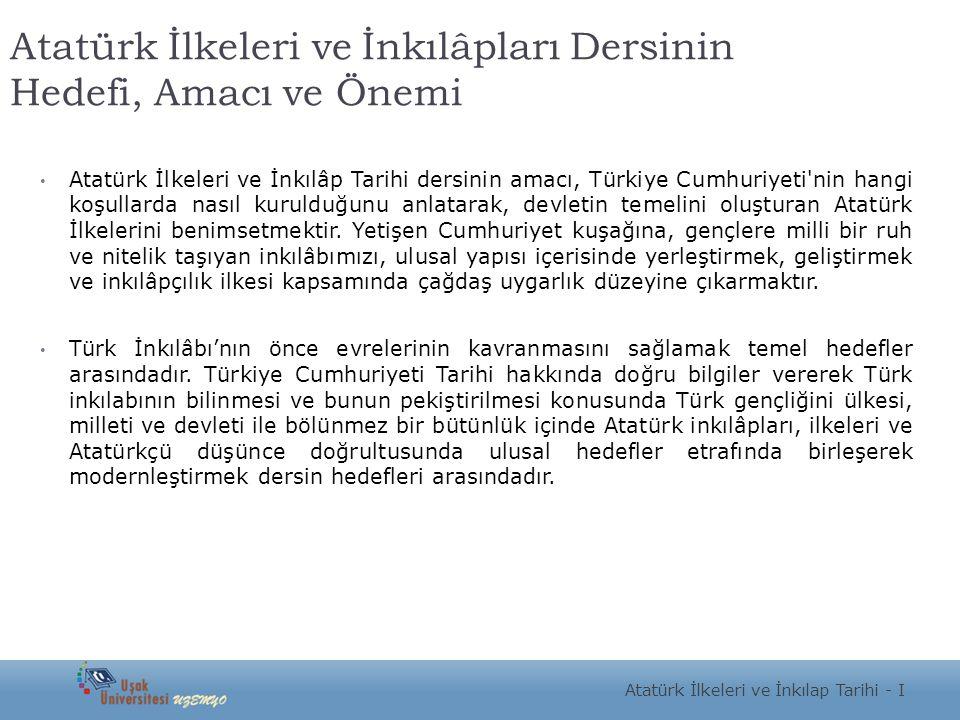 Atatürk İlkeleri ve İnkılâpları Dersinin Hedefi, Amacı ve Önemi Atatürk İlkeleri ve İnkılâp Tarihi dersinin amacı, Türkiye Cumhuriyeti'nin hangi koşul