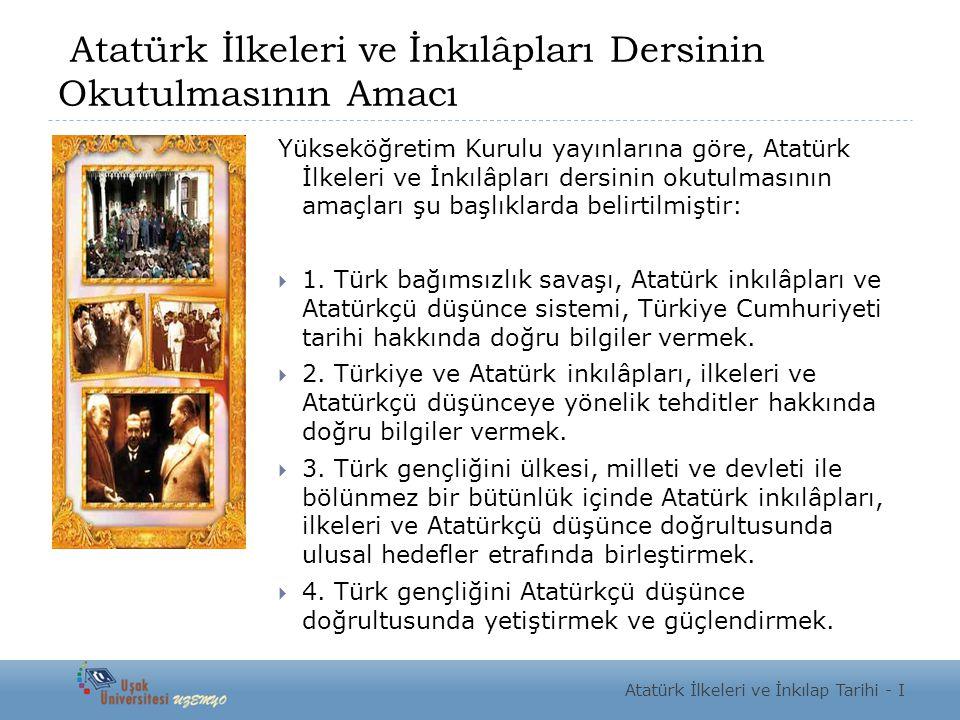 Atatürk İlkeleri ve İnkılâpları Dersinin Okutulmasının Amacı Yükseköğretim Kurulu yayınlarına göre, Atatürk İlkeleri ve İnkılâpları dersinin okutulmas