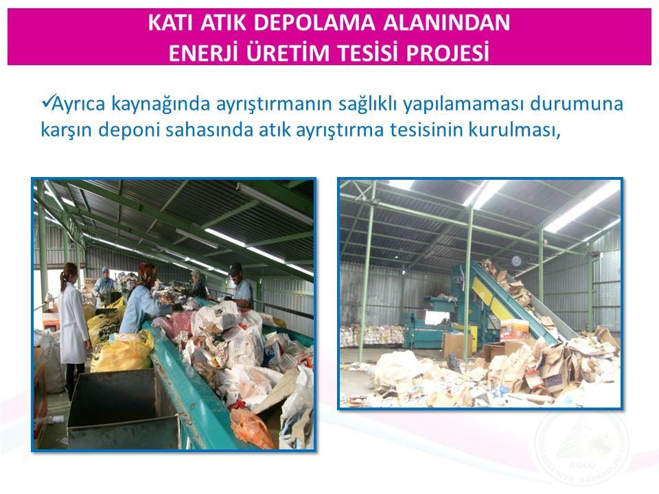 Ayrıca kaynağında ayrıştırmanın sağlıklı yapılamaması durumuna karşın deponi sahasında atık ayrıştırma tesisinin kurulması, KATI ATIK DEPOLAMA ALANIND