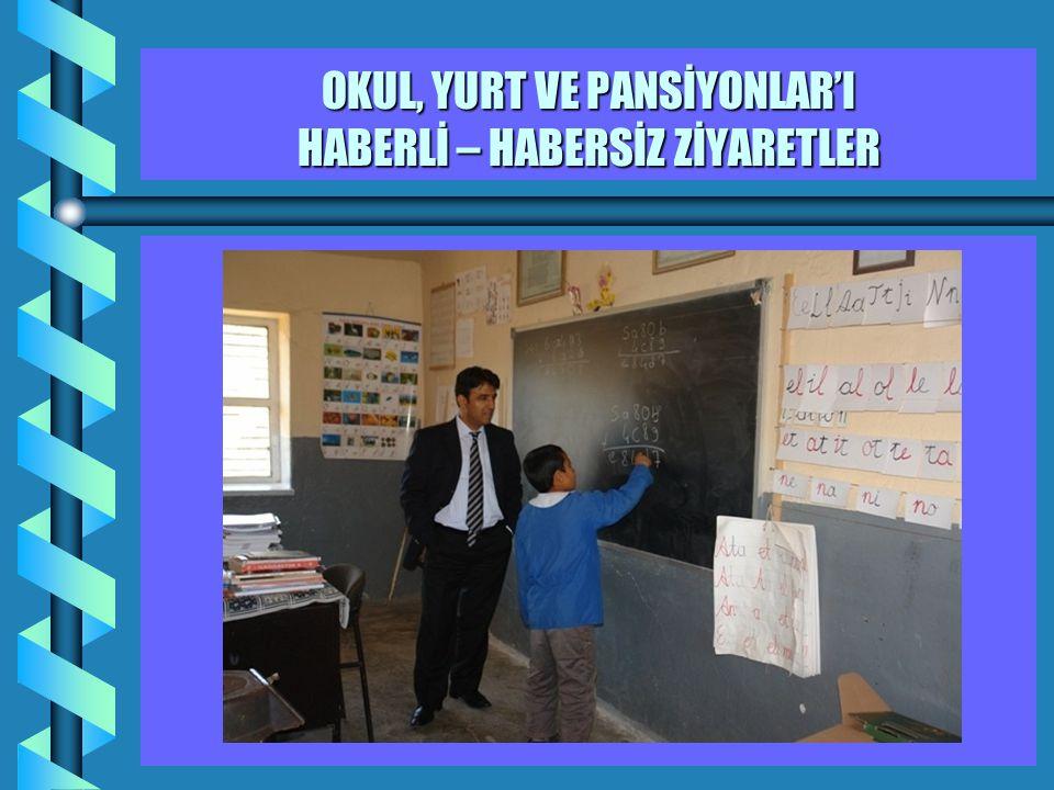 14 OKUL, YURT VE PANSİYONLAR'I HABERLİ – HABERSİZ ZİYARETLER