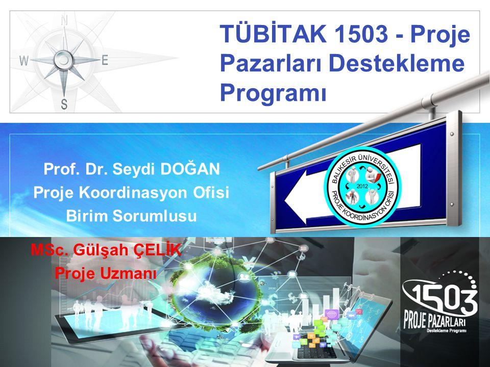 LOGO TÜBİTAK 1503 - Proje Pazarları Destekleme Programı Prof. Dr. Seydi DOĞAN Proje Koordinasyon Ofisi Birim Sorumlusu MSc. Gülşah ÇELİK Proje Uzmanı