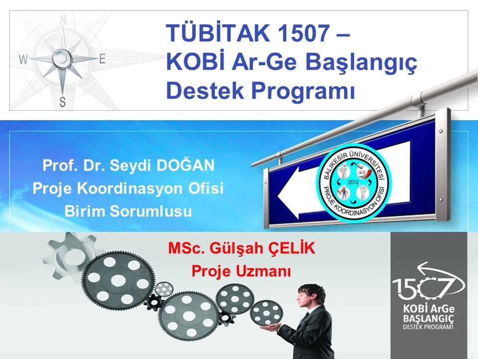 LOGO TÜBİTAK 1507 – KOBİ Ar-Ge Başlangıç Destek Programı Prof. Dr. Seydi DOĞAN Proje Koordinasyon Ofisi Birim Sorumlusu MSc. Gülşah ÇELİK Proje Uzmanı
