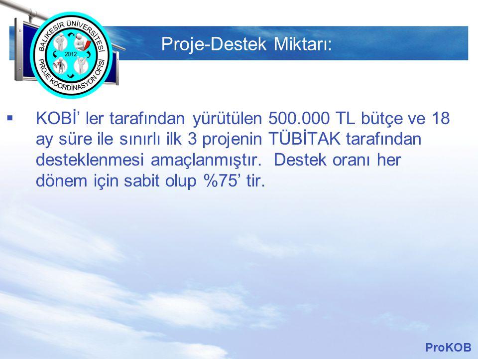 LOGO Proje-Destek Miktarı:  KOBİ' ler tarafından yürütülen 500.000 TL bütçe ve 18 ay süre ile sınırlı ilk 3 projenin TÜBİTAK tarafından desteklenmesi