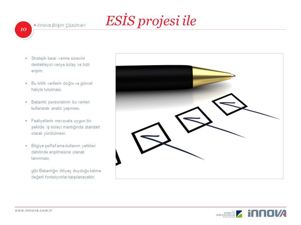 www.innova.com.tr 10 İnnova Bilişim Çözümleri ESİS projesi ile Stratejik karar verme sürecini destekleyici veriye kolay ve hızlı erişim, Bu kritik ver