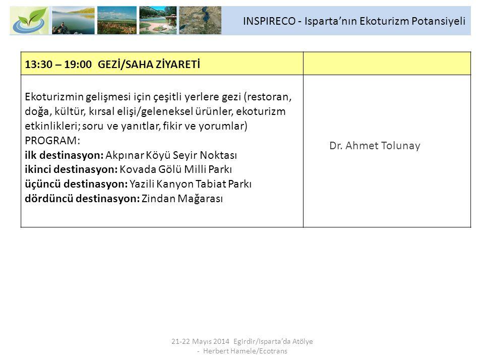 INSPIRECO - Isparta'nın Ekoturizm Potansiyeli 21-22 Mayıs 2014 Egirdir/Isparta'da Atölye - Herbert Hamele/Ecotrans 13:30 – 19:00 GEZİ/SAHA ZİYARETİ Ek