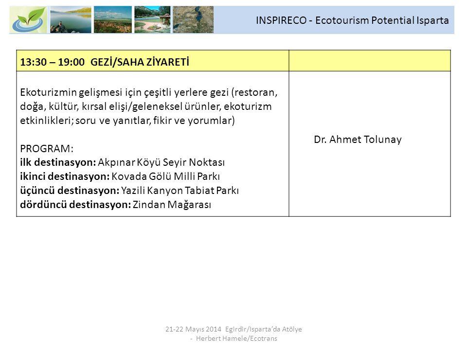 INSPIRECO - Ecotourism Potential Isparta 21-22 Mayıs 2014 Egirdir/Isparta'da Atölye - Herbert Hamele/Ecotrans 13:30 – 19:00 GEZİ/SAHA ZİYARETİ Ekoturi