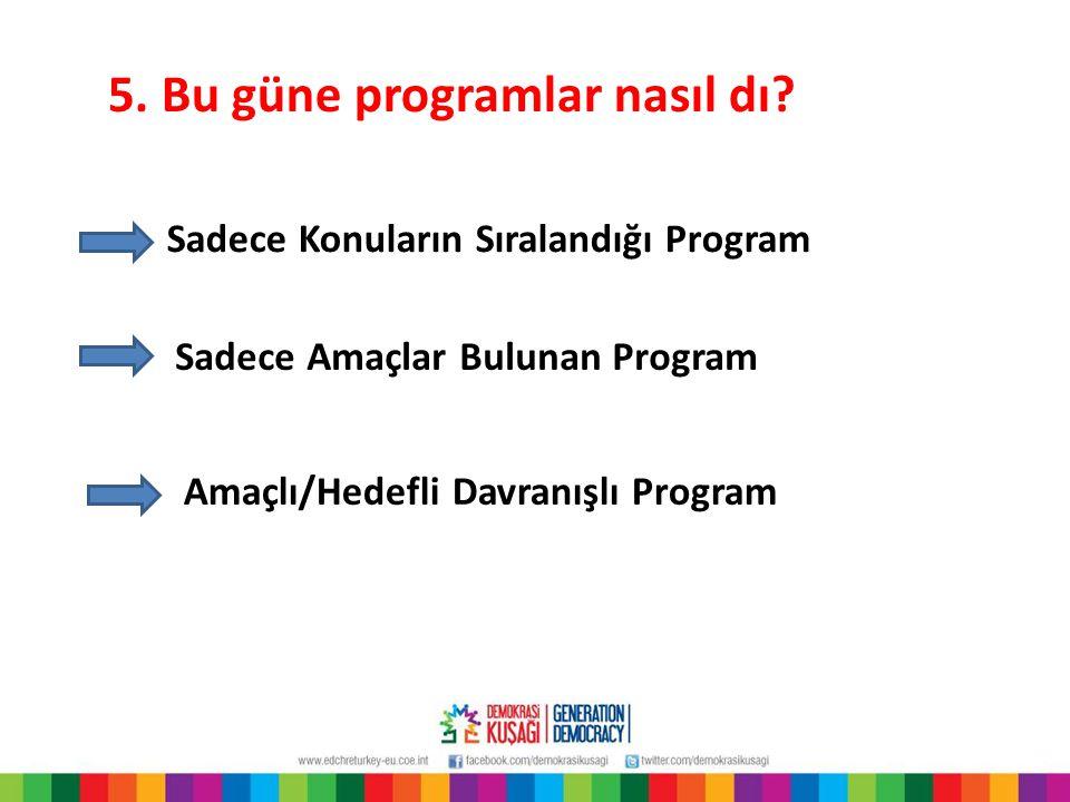 Sadece Konuların Sıralandığı Program Sadece Amaçlar Bulunan Program Amaçlı/Hedefli Davranışlı Program 5.