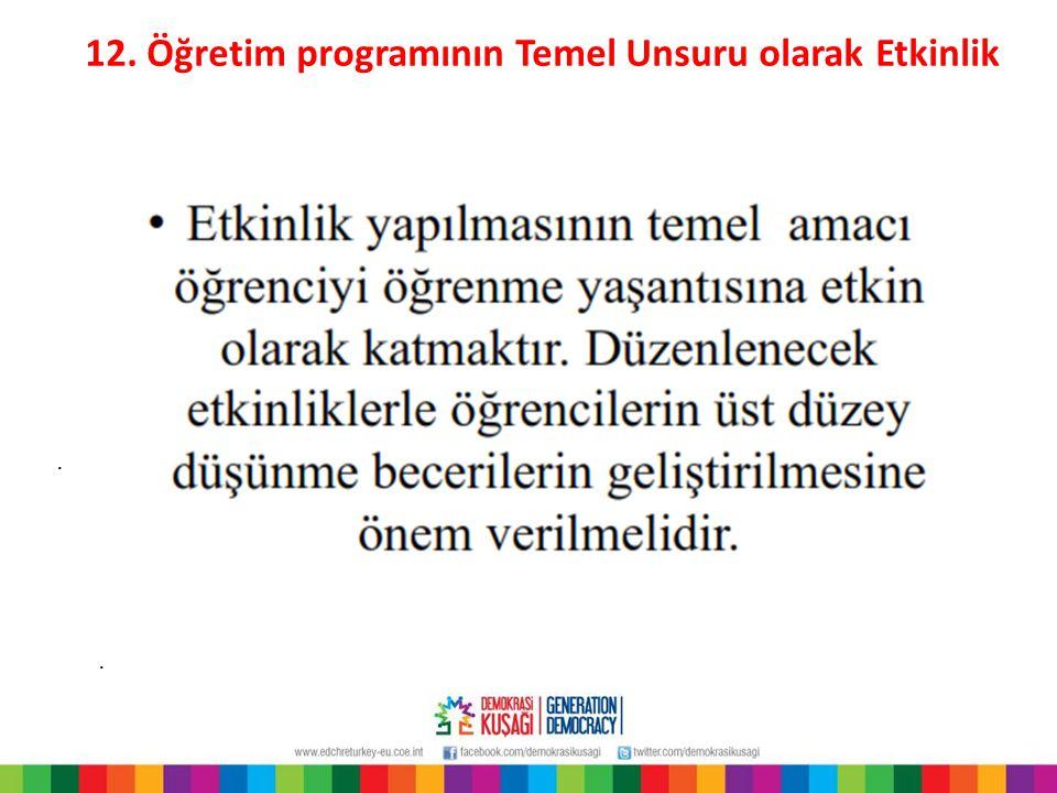 12. Öğretim programının Temel Unsuru olarak Etkinlik..