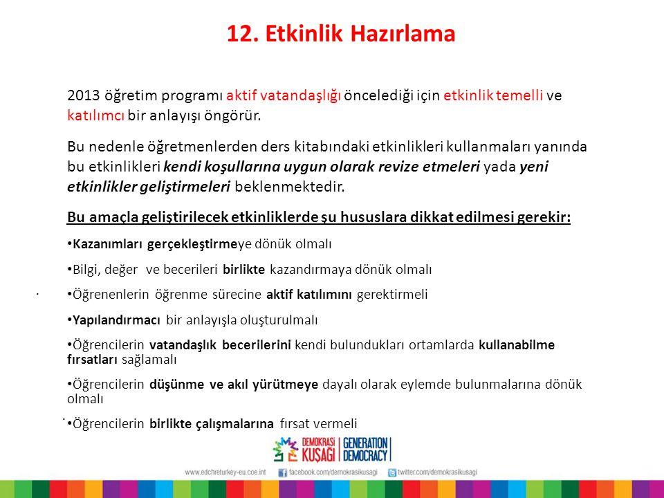12. Etkinlik Hazırlama.. 2013 öğretim programı aktif vatandaşlığı öncelediği için etkinlik temelli ve katılımcı bir anlayışı öngörür. Bu nedenle öğret