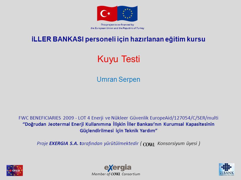 Member of Consortium This project is co-financed by the European Union and the Republic of Turkey Kuyu Testi Yapılmasının Sebepleri Jeolojik,sismik, karot, kuyu logu ve PVT verileri rezervuar/akışkan sistemin statik olarak açıklanmasını sağlar.