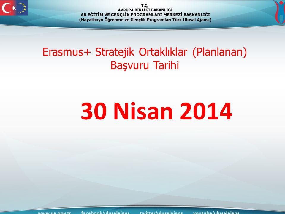 Erasmus+ Stratejik Ortaklıklar (Planlanan) Başvuru Tarihi 30 Nisan 2014