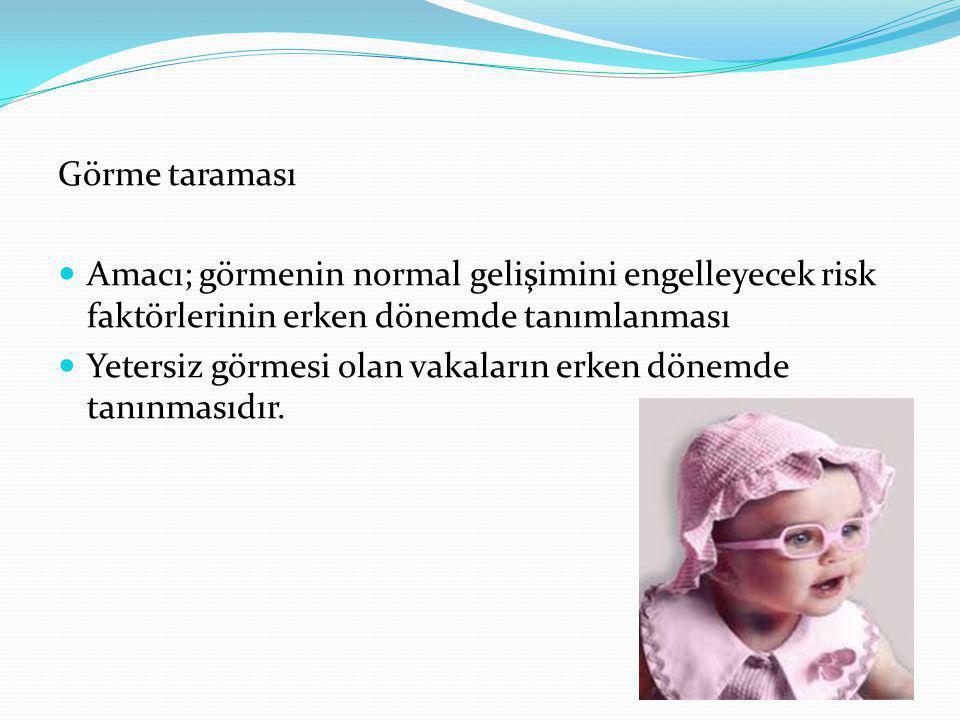 Görme taraması Yenidoğanın annesinin yüzüne yanıtı 2-3 ay cisimlere odaklanma 4-6 ay hareketli cisimleri takip etme 3 yaşından sonra aralıklı görme keskinliğinin değerlendirilmesi (snellen) Strabismus tedavi edilmezse ilk 6 yaşta ambliyopi gelişir; 12 yaştan sonra ise geri dönüşsüzdür.