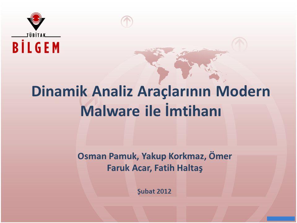 Dinamik Analiz Araçlarının Modern Malware ile İmtihanı Şubat 2012 Osman Pamuk, Yakup Korkmaz, Ömer Faruk Acar, Fatih Haltaş