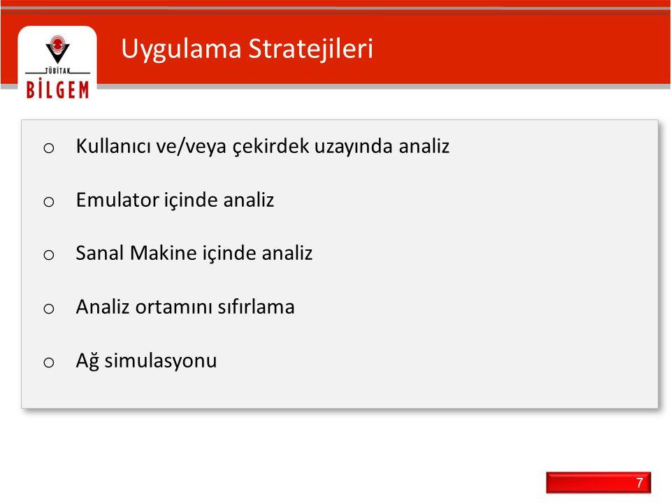 7 Uygulama Stratejileri o Kullanıcı ve/veya çekirdek uzayında analiz o Emulator içinde analiz o Sanal Makine içinde analiz o Analiz ortamını sıfırlama