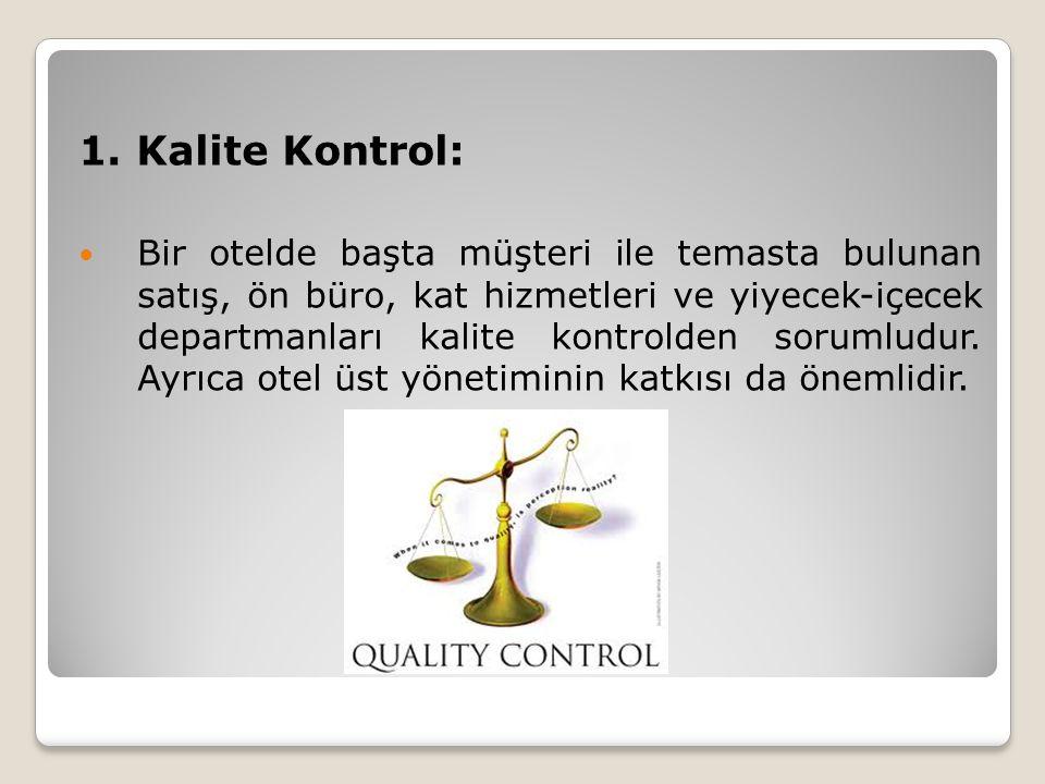 1. Kalite Kontrol: Bir otelde başta müşteri ile temasta bulunan satış, ön büro, kat hizmetleri ve yiyecek-içecek departmanları kalite kontrolden sorum