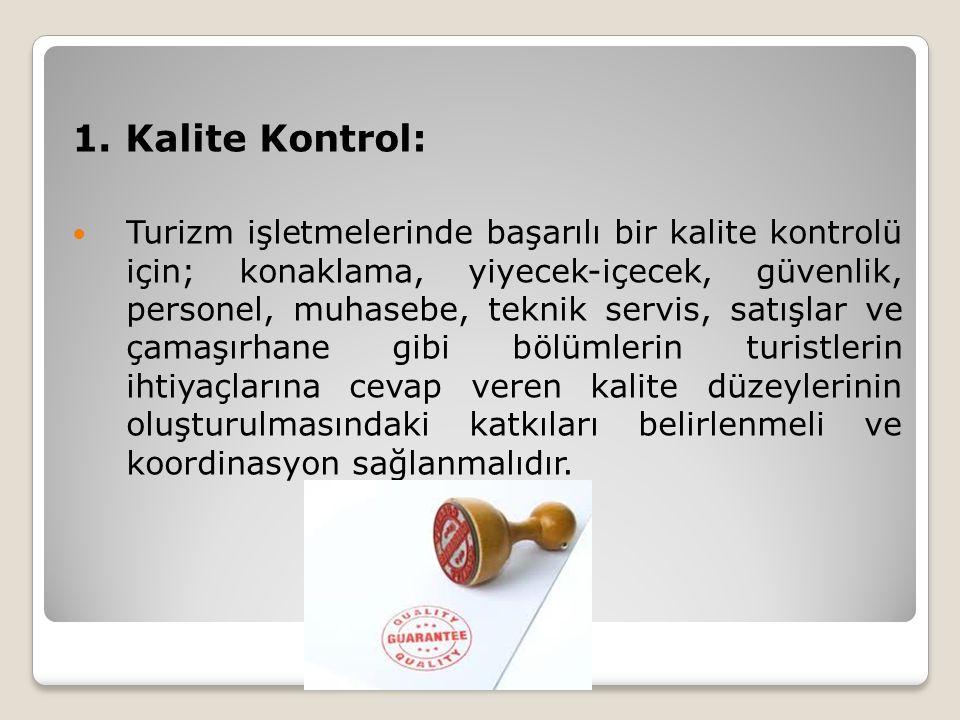 1. Kalite Kontrol: Turizm işletmelerinde başarılı bir kalite kontrolü için; konaklama, yiyecek-içecek, güvenlik, personel, muhasebe, teknik servis, sa