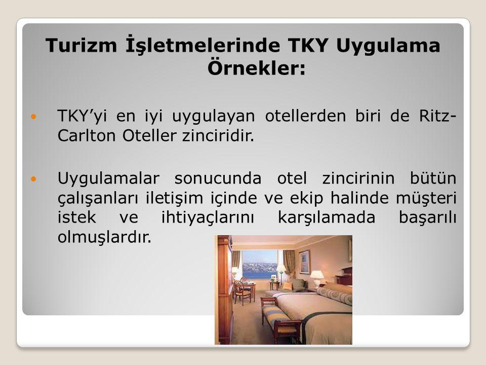 Turizm İşletmelerinde TKY Uygulama Örnekler: TKY'yi en iyi uygulayan otellerden biri de Ritz- Carlton Oteller zinciridir. Uygulamalar sonucunda otel z