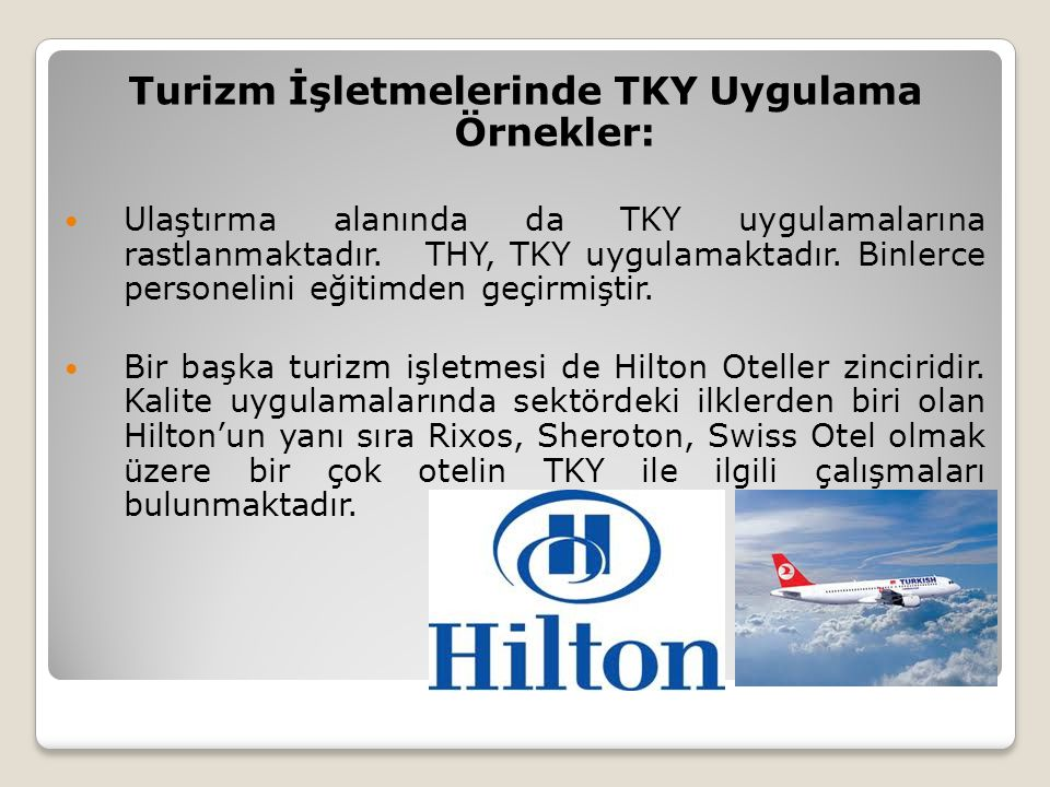 Turizm İşletmelerinde TKY Uygulama Örnekler: Ulaştırma alanında da TKY uygulamalarına rastlanmaktadır. THY, TKY uygulamaktadır. Binlerce personelini e