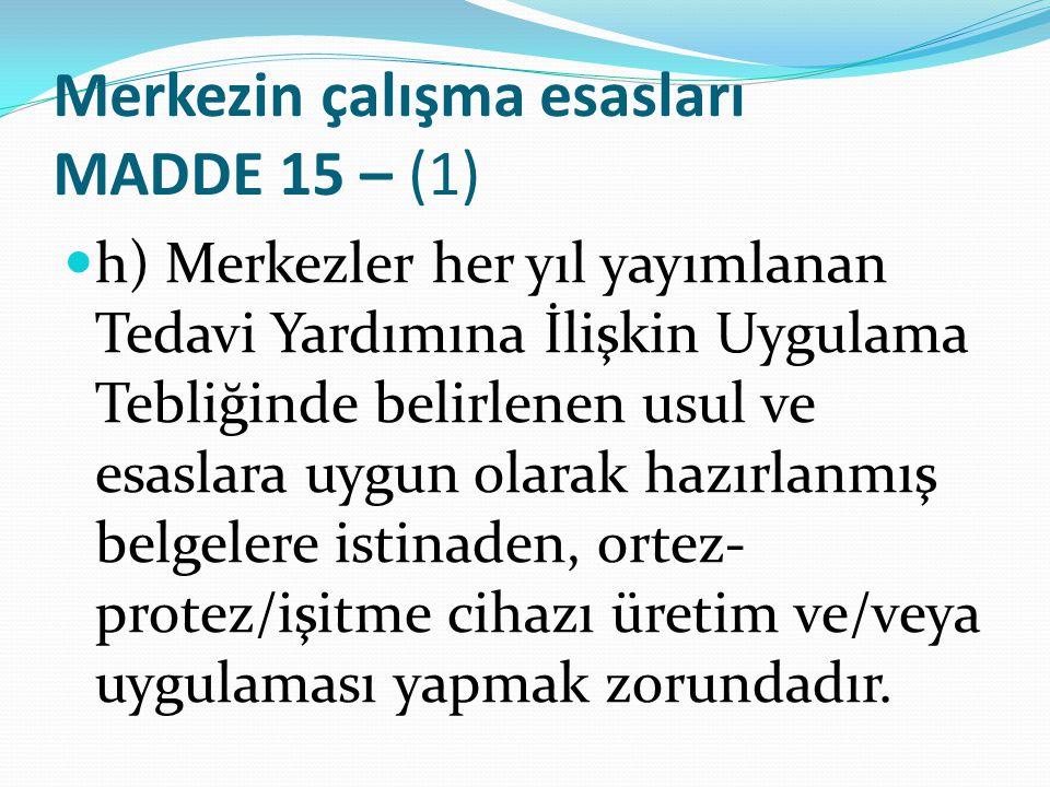 Merkezin çalışma esasları MADDE 15 – (1) h) Merkezler her yıl yayımlanan Tedavi Yardımına İlişkin Uygulama Tebliğinde belirlenen usul ve esaslara uygu