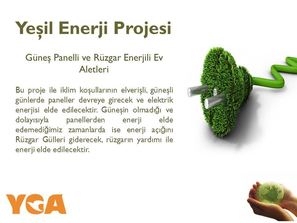 Güneş Panelli ve Rüzgar Enerjili Ev Aletleri Bu proje ile iklim koşullarının elverişli, güneşli günlerde paneller devreye girecek ve elektrik enerjisi elde edilecektir.