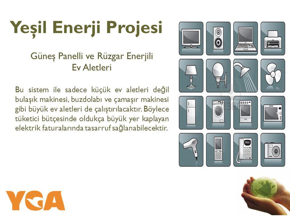 Güneş Panelli ve Rüzgar Enerjili Ev Aletleri Bu sistem ile sadece küçük ev aletleri de ğ il bulaşık makinesi, buzdolabı ve çamaşır makinesi gibi büyük ev aletleri de çalıştırılacaktır.